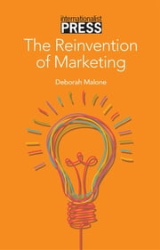 The Reinvention of Marketing ebook by Deborah Malone
