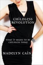 The Childless Revolution ebook by Madelyn Cain