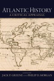 Atlantic History: A Critical Appraisal ebook by Jack P. Greene,Philip D. Morgan