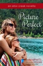 Picture Perfect ebook by Heather B. Moore