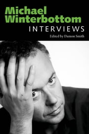 Michael Winterbottom - Interviews ebook by Damon Smith