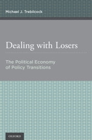Dealing with Losers - The Political Economy of Policy Transitions ebook by Professor Michael J. Trebilcock