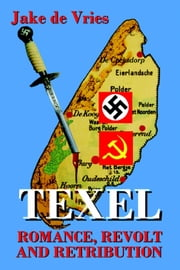 TEXEL- Romance, Revolt and Retribution ebook by Susanna de Vries