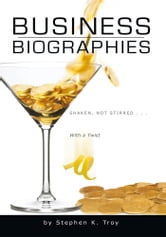 Business Biographies: Shaken, Not Stirred … With a Twist ebook by Stephen K. Troy