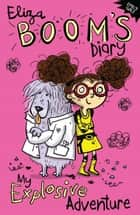 My Explosive Adventure - Eliza Boom's Diary ebook by Emily Gale, Joëlle Dreidemy