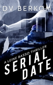 Serial Date: A Leine Basso Thriller (#1) ebook by DV Berkom