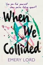When We Collided eBook by Emery Lord