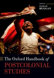 The Oxford Handbook of Postcolonial Studies ebook by Graham Huggan