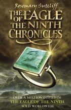 The Eagle of the Ninth Chronicles ebook by Rosemary Sutcliff