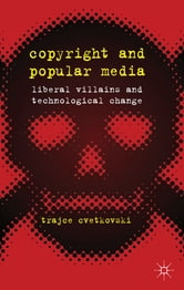 Copyright and Popular Media - Liberal Villains and Technological Change ebook by Trajce Cvetkovski