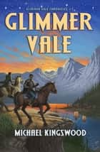 Glimmer Vale - Glimmer Vale Chronicles #1 ebook by Michael Kingswood
