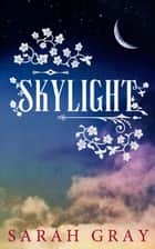 Skylight (Arcadium, #2) ebook by Sarah Gray