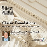 Classic Foundations: Purpose and Tradition in Architecture audiobook by Carroll William Westfall