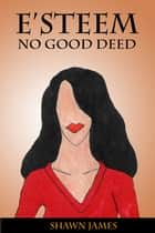 E'steem: No Good Deed ebook by Shawn James