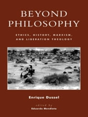 Beyond Philosophy - Ethics, History, Marxism, and Liberation Theology ebook by Eduardo Mendieta, Enrique Dussel