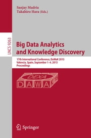 Big Data Analytics and Knowledge Discovery - 17th International Conference, DaWaK 2015, Valencia, Spain, September 1-4, 2015, Proceedings ebook by Sanjay Madria,Takahiro Hara
