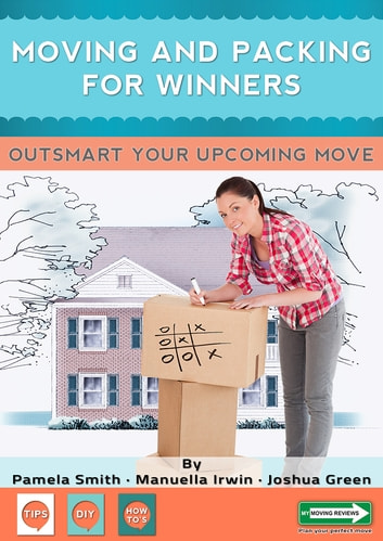 Moving And Packing For Winners - Outsmart Your Upcoming Move ebook by Pamela Smith,Manuella Irwin,Joshua Green