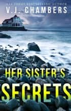 Her Sister's Secrets ebook by V. J. Chambers