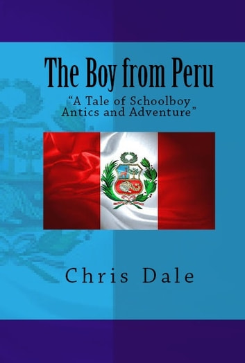 The Boy from Peru ebook by Chris Dale