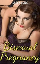 Bisexual Pregnancy ebook by Lacey Bliss