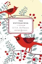 The Nutcracker ebook by E. T. A. Hoffmann, Joachim Neugroschel