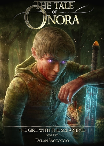 The Tale of Onora: The Girl with the Solar Eyes ebook by Dylan Saccoccio