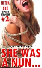 Ultra XXX: She was a nun... (Random Strangers #2) ebook by Sophie Sin
