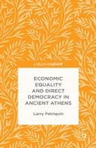Economic Equality and Direct Democracy in Ancient Athens ebook by Larry Patriquin