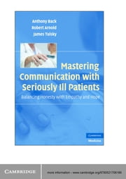 Mastering Communication with Seriously Ill Patients - Balancing Honesty with Empathy and Hope ebook by Kobo.Web.Store.Products.Fields.ContributorFieldViewModel