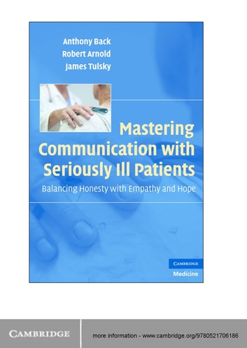 Mastering Communication with Seriously Ill Patients - Balancing Honesty with Empathy and Hope ebook by Anthony Back,Robert Arnold,James Tulsky