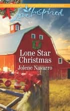 Lone Star Christmas (Mills & Boon Love Inspired) (Lone Star Legacy (Love Inspired), Book 3) ebook by Jolene Navarro