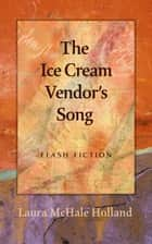 The Ice Cream Vendor's Song ebook by Laura McHale Holland