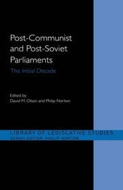 Post-Communist and Post-Soviet Parliaments - The Initial Decade ebook by Philip Norton,David M. Olson