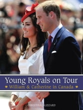 Young Royals on Tour - William & Catherine in Canada ebook by Christina Blizzard
