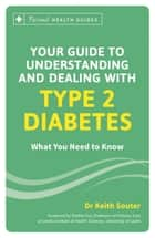 Your Guide to Understanding and Dealing with Type 2 Diabetes ebook by Keith Souter