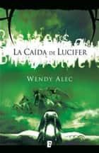 La caída de Lucifer - Serie Chronicles of Brothers ebook by Montser Gurgui Martínez Huete, Hernán Sabaté Vargas, Wendy Alec