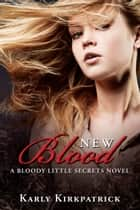 New Blood (Book 2 in the Bloody Little Secrets Series) - A Bloody Little Secrets Novel ebook by Karly Kirkpatrick