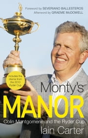 Monty's Manor - Colin Montgomerie and the Ryder Cup ebook by Iain Carter