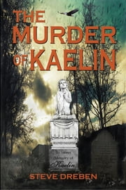 The Murder of Kaelin ebook by Steve Dreben