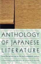 Anthology of Japanese Literature - From the Earliest Era to the Mid-Nineteenth Century ebook by Donald Keene