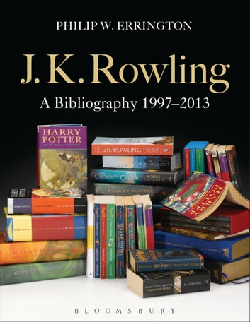 J.K. Rowling: A Bibliography 1997-2013 ebook by Philip W. Errington