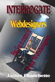 Interrogate Webdesigners - Interrogate, #1 ebook by James Blanchette