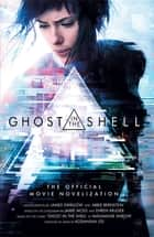 Ghost in the Shell - The Official Movie Novelization ebook by James Swallow, Abbie Bernstein
