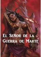 El Señor de la Guerra de Marte - The Warlord of Mars, Spanish edition ebook by Edgar Rice Burroughs