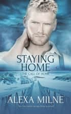 Staying Home ebook by Alexa Milne