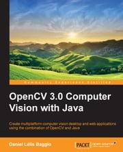 OpenCV 3.0 Computer Vision with Java ebook by Daniel Lélis Baggio
