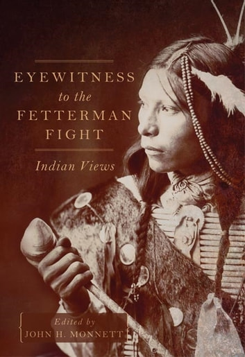 Eyewitness to the Fetterman Fight - Indian Views ebook by