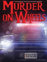 Murder on Wheels - 11 Tales of Crime on the Move ebook by Kaye George, Kathy Waller, Reavis Z. Wortham,...