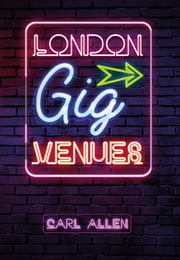 London Gig Venues ebook by Carl Allen