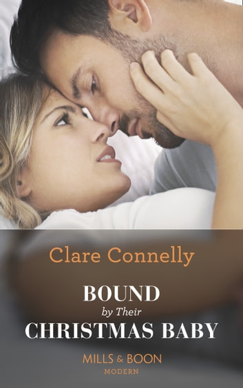 Bound By Their Christmas Baby (Mills & Boon Modern) (Christmas Seductions, Book 2) ebook by Clare Connelly